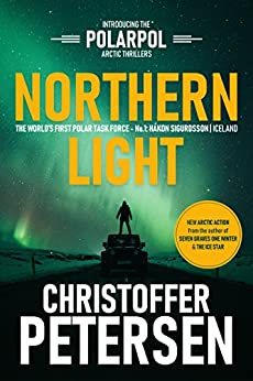 Northern Light: A Polar Task Force Thriller, Book #1 (PolarPol) by [Petersen, Christoffer]