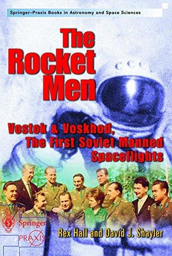 Download The Rocket Men: Vostok and Voskhod, The First Soviet Manned Spaceflights (Springer Praxis Books) 185233391X