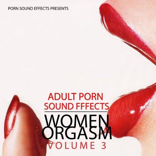 Women Orgasm: Vol.3 (Porn Sound Effects, Adult Fx, Sex Sounds, Porn Audio Tracks, Women Orgasm, Squirt & Sybian, Hot, 2011, Dj, Party) [Explicit]