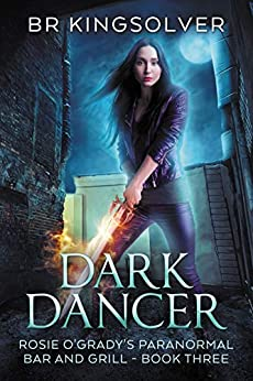 Dark Dancer: An Urban Fantasy (Rosie O'Grady's Paranormal Bar and Grill Book 3) by [Kingsolver, BR]