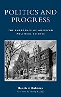 Politics and Progress: The Emergence of American Political Science