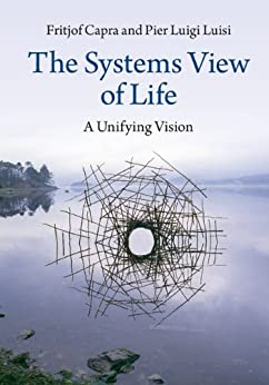 The Systems View of Life: A Unifying Vision by [Capra, Fritjof, Luisi, Pier Luigi]