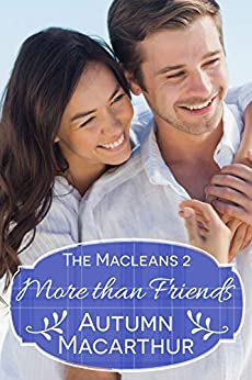 More Than Friends: A faith-filled sweet and clean summer Christian romance in Scotland (The Macleans Book 2) by [Macarthur, Autumn]