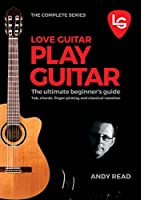 Love Guitar Play Guitar: The Ultimate Beginner's Guide 2016