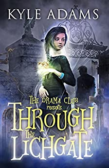 Through the Lichgate (The Drama Club Presents) by [Adams, Kyle]