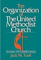 The Organization of the United Methodist Church: 1997-2000 (United Methodist Studies)