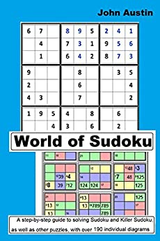 [Austin, John]のWorld of Sudoku: A step-by-step guide to solving Sudoku and Killer Sudoku as well as other puzzles, with over 190 individual diagrams (English Edition)