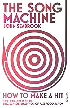 The Song Machine: How to Make a Hit by [Seabrook, John]