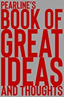 Pearline's Book of Great Ideas and Thoughts: 150 Page Dotted Grid and individually numbered page Notebook with Colour Softcover design. Book format:  6 x 9 in