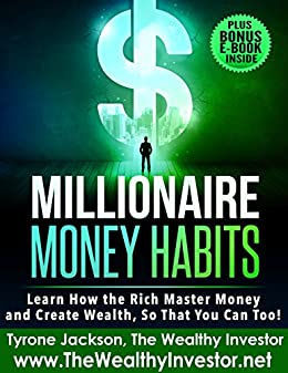 Millionaire Money Habits: Learn How the Rich Master Money and Create Wealth, So That You Can Too! by [Jackson, Tyrone]