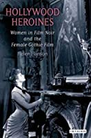 Hollywood Heroines: Women in Film Noir and the Female Gothic Film by Helen Hanson(2007-12-15)