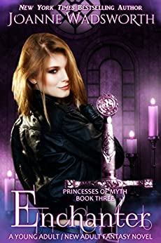 Enchanter: A Young Adult / New Adult Fantasy Novel (Princesses of Myth Book 3) by [Wadsworth, Joanne]