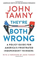 They're Both Wrong: A Policy Guide for America's Frustrated Independent Thinkers