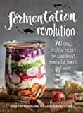 Fermentation Revolution: 70 Easy Recipes for Sa...