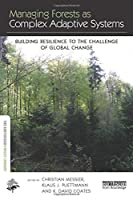 Managing Forests as Complex Adaptive Systems: Building Resilience to the Challenge of Global Change (The Earthscan Forest Library)
