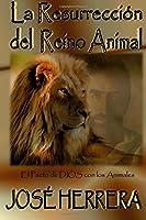 La Resurreccion Del Reino Animal: El Pacto De Dios Con Los Animales