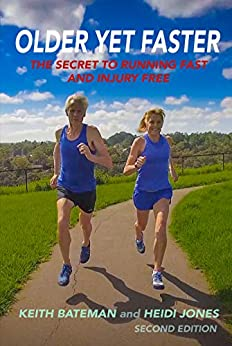 [Bateman, Keith, Jones, Heidi]のOlder Yet Faster: The Secret to Running Fast and Injury Free (English Edition)