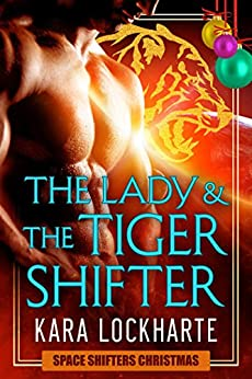 The Lady and the Tigershifter: Space Shifters Chronicles Christmas by [Lockharte, Kara]