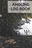 Angling Log Book: Log Book for thinking anglers, Enabling You To Record Information from Fishing Sessions, Additional Pages for Fishing Notes (6x9)