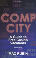 Comp City: A Guide to Free Casino Vacations