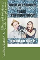 Effects and Solutions to Youth Unemployment (Basic Information in Youth and Youth Empowerment)