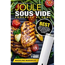 Sous Vide Cookbook: Joule Sous Vide Cookbook at Home: Best Quick & Easy Effortless Modern Technique Recipes Made with the ChefSteps Joule Immersion Circulator (Sous Vide Cooking Under Pressure 1)
