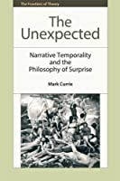 The Unexpected: Narrative Temporality and the Philosophy of Surprise (The Frontiers of Theory EUP) by Mark Currie(2015-05-01)