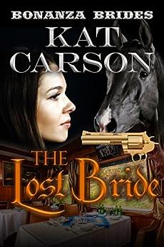 Mail Order Bride: The Lost Bride: Historical Clean Western River Ranch Romance (Bonanza Brides Find Prairie Love Series Book 7) by [Carson, Kat]