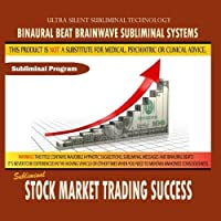 Stock Market Trading Success by Binaural Beat Brainwave Subliminal Systems