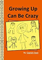 Growing Up Can Be Crazy