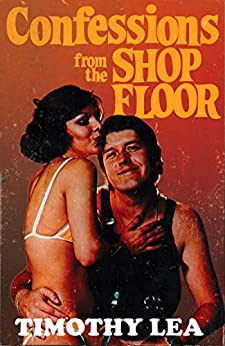 Confessions from the Shop Floor (Confessions, Book 11) by [Lea, Timothy]