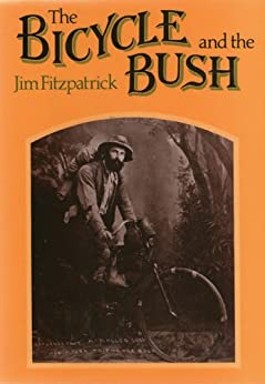 The Bicycle and the Bush: Man and Machine in Rural Australia by [Fitzpatrick, Jim]