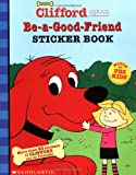 Be-A-Good-Friend Sticker Book (Clifford the Big Red Dog)