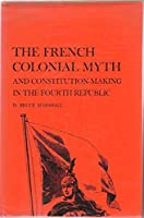 French Colonial Myth and Constitution-making in the Fourth Republic