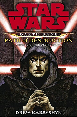 Download Path of Destruction: Star Wars (Darth Bane): A Novel of the Old Republic 0345477367