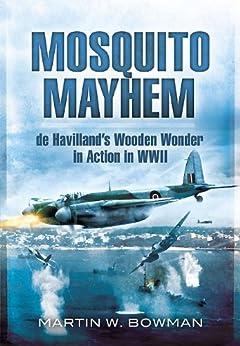 Mosquito Mayhem: de Havilland's Wooden Wonder in Action in WWII by [Bowman, Martin W.]