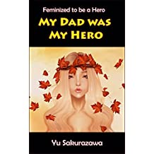 My Dad Was My Hero: Feminized to be a Hero (English Edition)