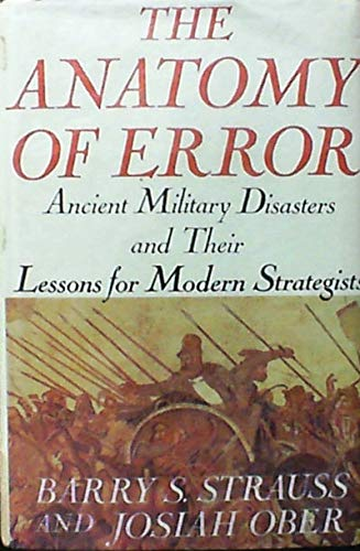 Download The Anatomy of Error: Ancient Military Disasters and Their Lessons for Modern Strategists 0312050518