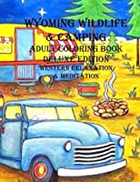 Wyoming Wildlife & Camping Adult Coloring Book: Western Relaxation & Meditation Deluxe (Color Wyoming) (Volume 2) [並行輸入品]