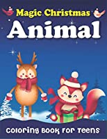 Magic Christmas Animal Coloring  Book for Teens: Christmas gift for teen girls fun, The Ultimate amazing Christmas Coloring Book for girls- 40 Beautiful Pages to Color with Christmas Scenes Loving Animals, Pig, Dogs, Cat & More! Top gift for Teen girls