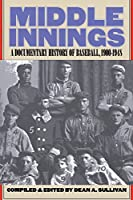 Middle Innings: A Documentary History of Baseball, 1900™1948
