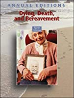 Annual Editions: Dying, Death, and Bereavement, 9/e