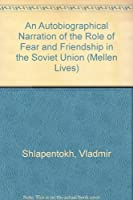 An Autobiographical Narration Of The Role Of Fear And Friendship In The Soviet Union (MELLEN LIVES)