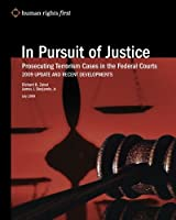 In Pursuit of Justice: Prosecuting Terrorism Cases in the Federal Courts 2009 Update and Recent Developments