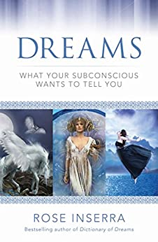 Dreams: What Your Subconscious Wants to Tell You by [Inserra, Rose]
