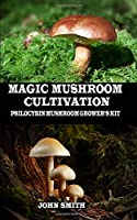 MAGIC MUSHROOM CULTIVATION: Psilocybin Mushroom Grower's Kit