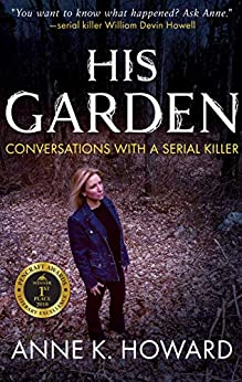 [Howard, Anne K.]のHIS GARDEN: Conversations With A Serial Killer (English Edition)