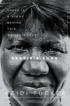 Servie's Song: There is a Story Behind this Woman's Face by [Tucker, Heidi]
