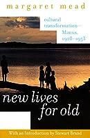New Lives for Old: Cultural Transformation--Manus, 1928-1953