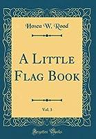 A Little Flag Book, Vol. 3 (Classic Reprint)